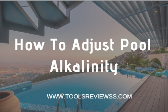 How To Adjust Pool Alkalinity