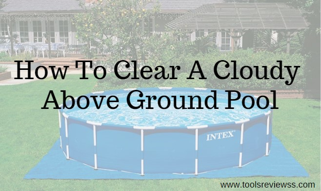 how to clear a cloudy above ground pool
