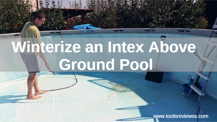 How to Winterize an Intex Above Ground Pool In 10 Steps