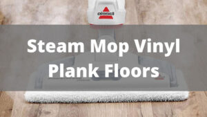 Use Steam Mop on Vinyl plank Floors